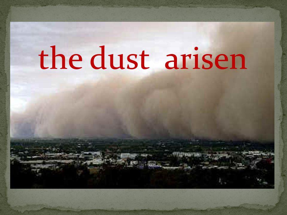 the dust arisen