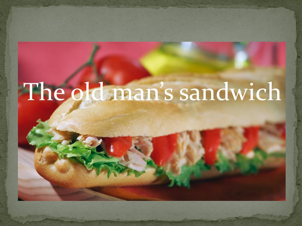 The old mans sandwich