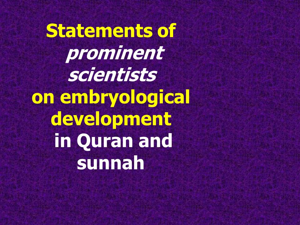 Statements of prominent scientists on embryological development in Quran and sunnah