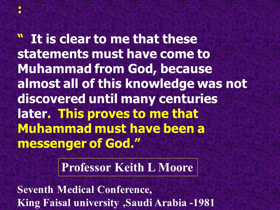 : It is clear to me that these statements must have come to Muhammad from God, because almost all of this knowledge was not discovered until many centuries later.