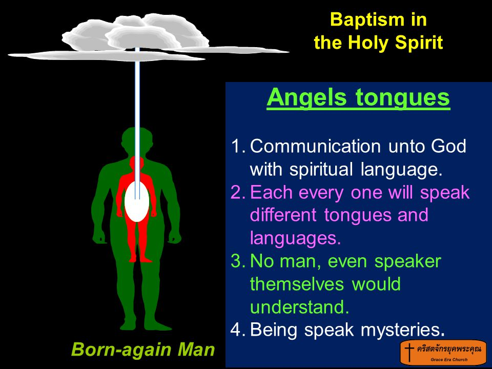 Angels tongues 1.Communication unto God with spiritual language. 2.Each every one will speak different tongues and languages. 3.No man, even speaker t
