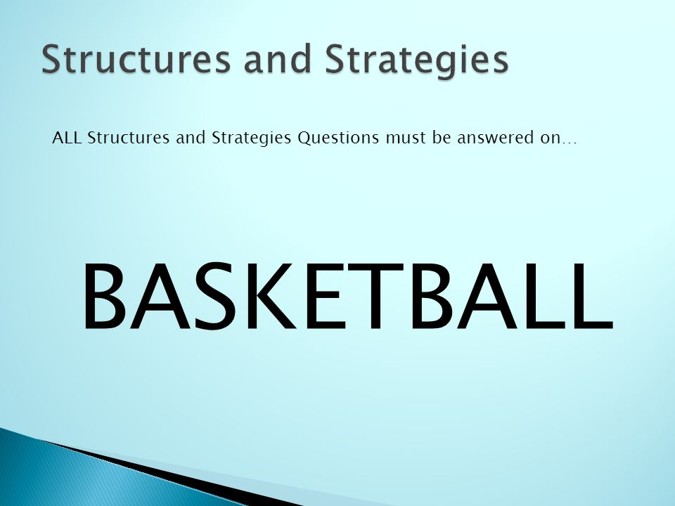 ALL Structures and Strategies Questions must be answered on… BASKETBALL