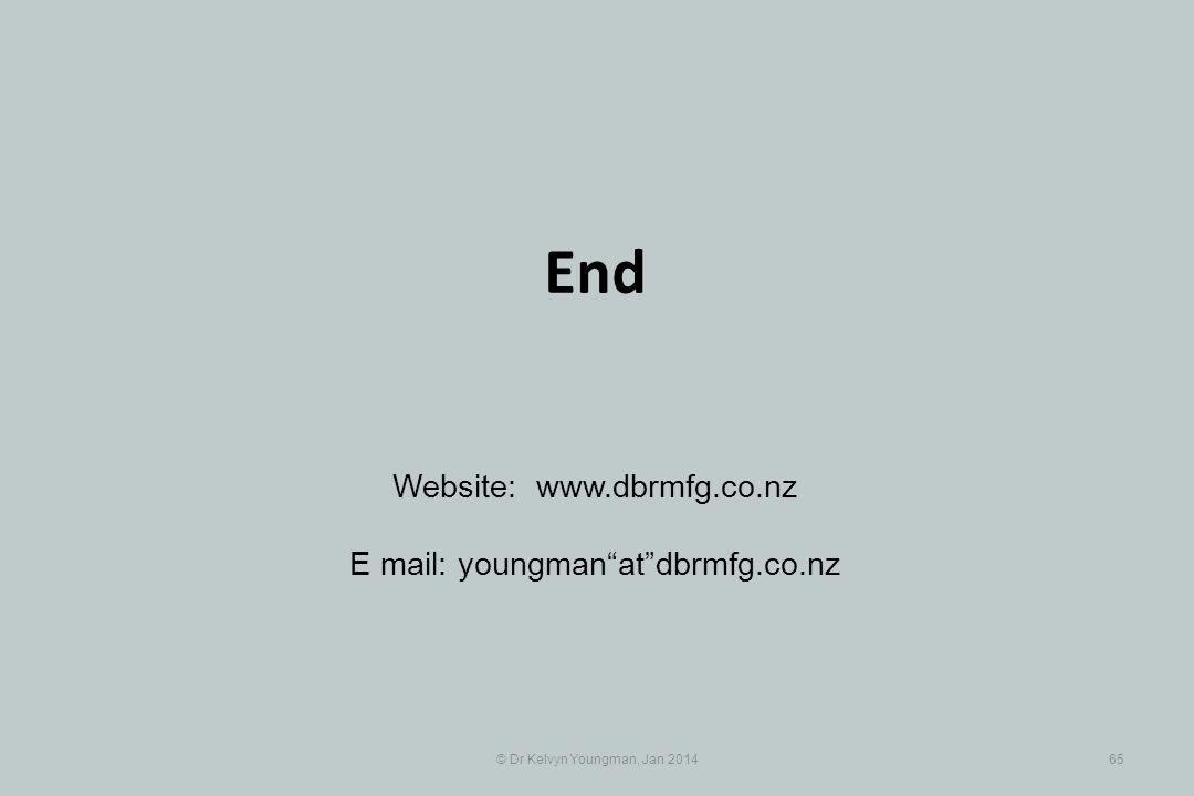 © Dr Kelvyn Youngman, Jan 201465 End Website: www.dbrmfg.co.nz E mail: youngmanatdbrmfg.co.nz