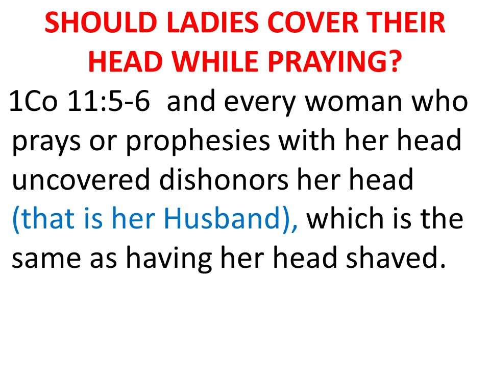 SHOULD LADIES COVER THEIR HEAD WHILE PRAYING.