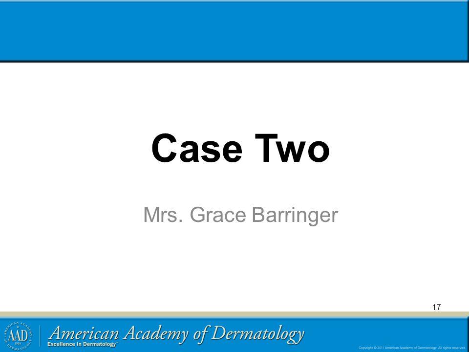Case Two Mrs. Grace Barringer 17