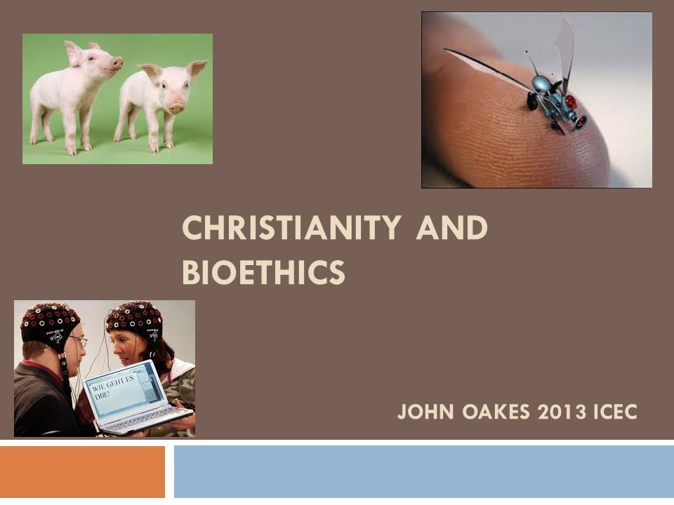 Outline I.What is bioethics. II. Why Should a Christian Care About Bioethics.