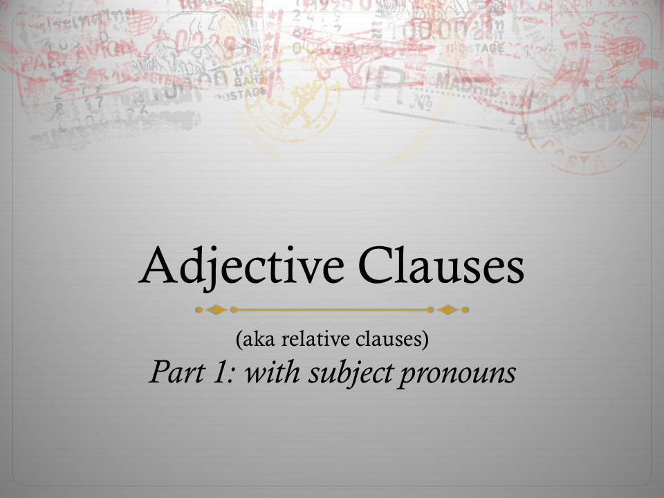 What do you know? What is an adjective? What is a clause?