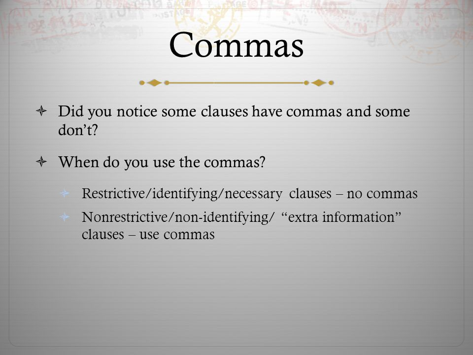 Commas Did you notice some clauses have commas and some dont.