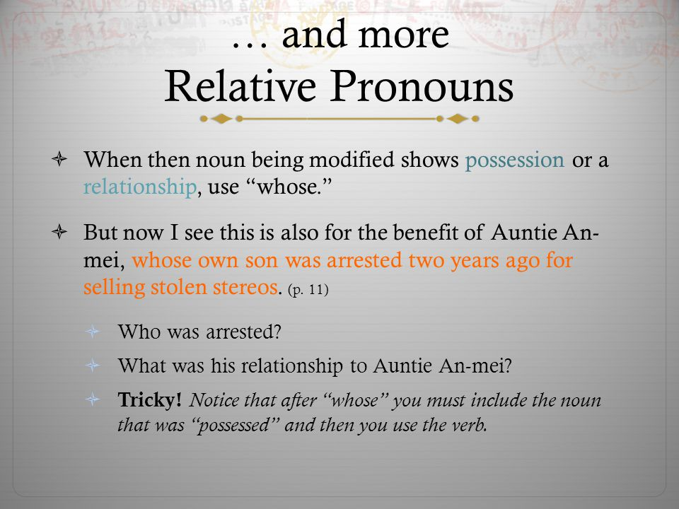 … and more Relative Pronouns When then noun being modified shows possession or a relationship, use whose.