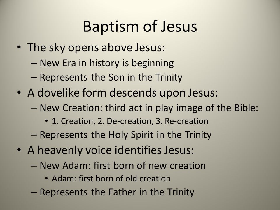 Baptism of Jesus The sky opens above Jesus: – New Era in history is beginning – Represents the Son in the Trinity A dovelike form descends upon Jesus: