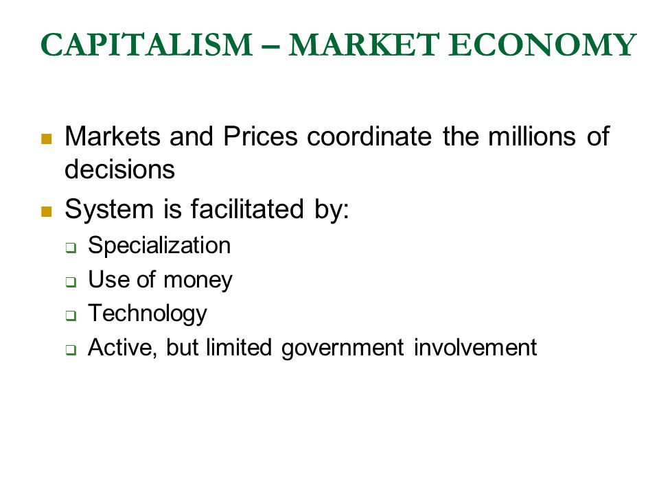 CAPITALISM – MARKET ECONOMY Ownership of all resources is in the hands of individuals Decision making is by individuals in the market Voluntary exchan