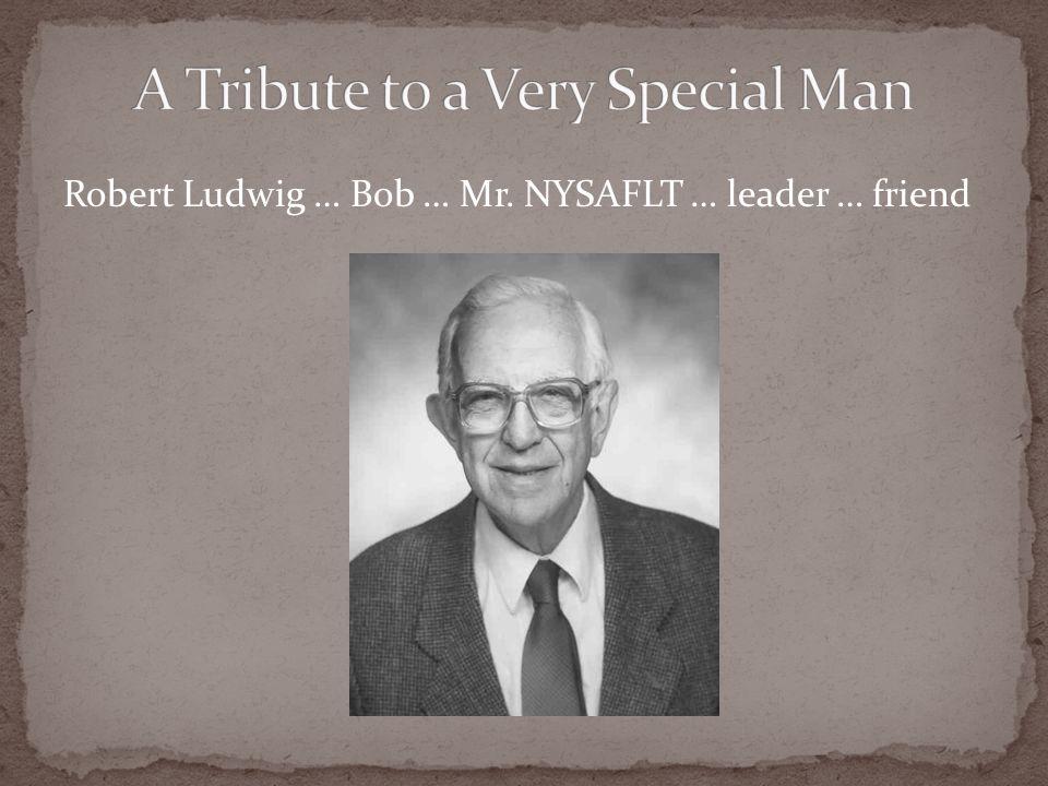 Robert Ludwig … Bob … Mr. NYSAFLT … leader … friend