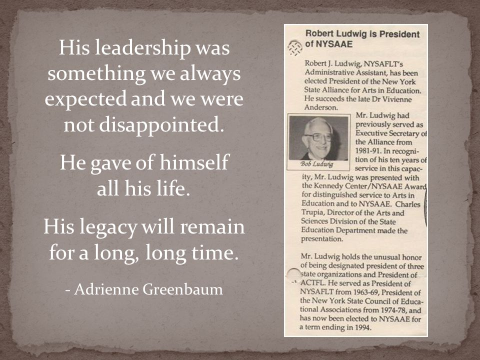 His leadership was something we always expected and we were not disappointed. He gave of himself all his life. His legacy will remain for a long, long