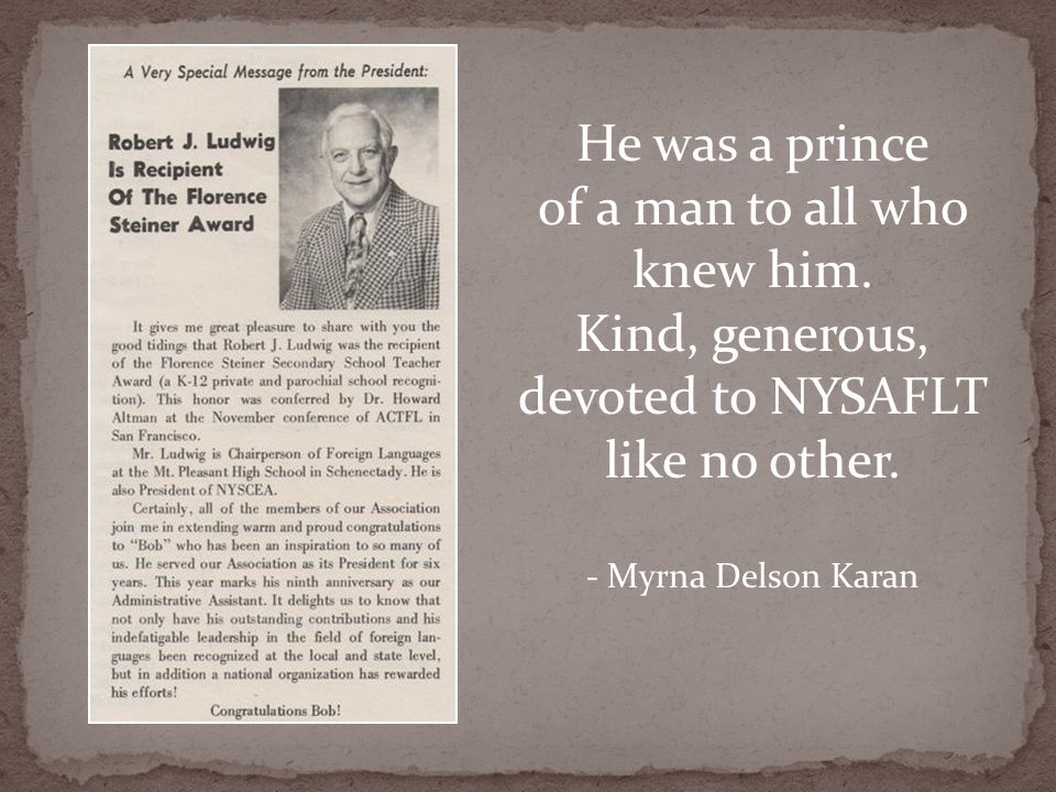 He was a prince of a man to all who knew him. Kind, generous, devoted to NYSAFLT like no other. - Myrna Delson Karan
