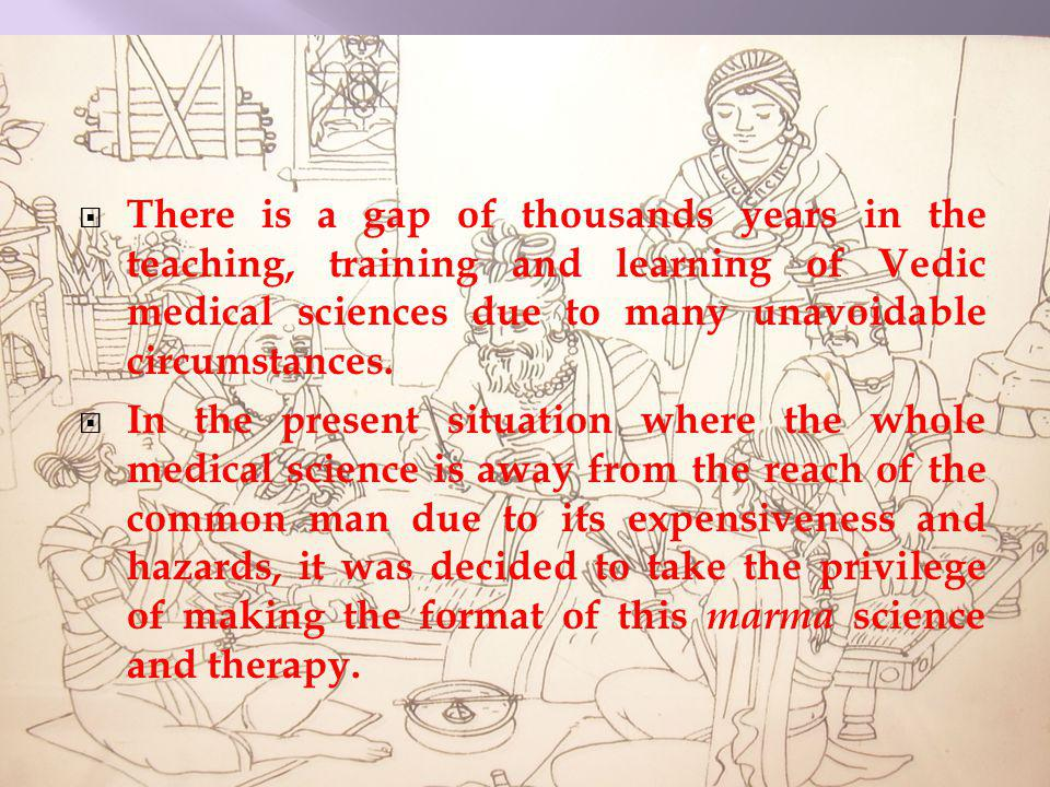 There is a gap of thousands years in the teaching, training and learning of Vedic medical sciences due to many unavoidable circumstances. In the prese