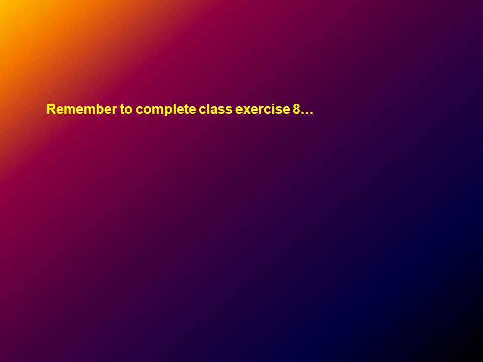Remember to complete class exercise 8…
