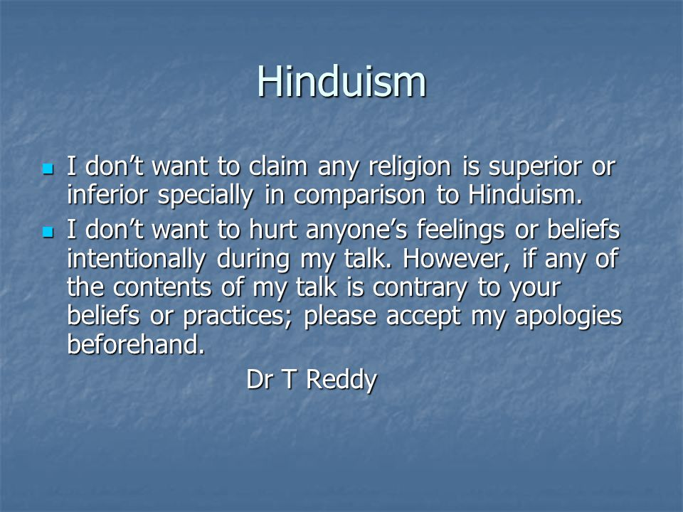 Hinduism I dont want to claim any religion is superior or inferior specially in comparison to Hinduism.