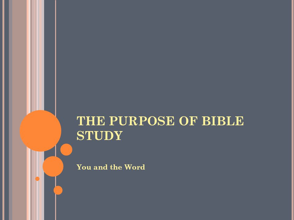 THE PURPOSE OF BIBLE STUDY Constructive Discipleship Life Application