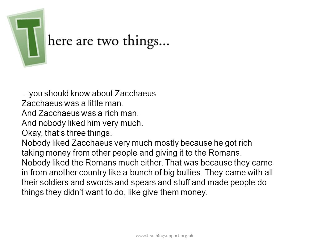 ...you should know about Zacchaeus. Zacchaeus was a little man.