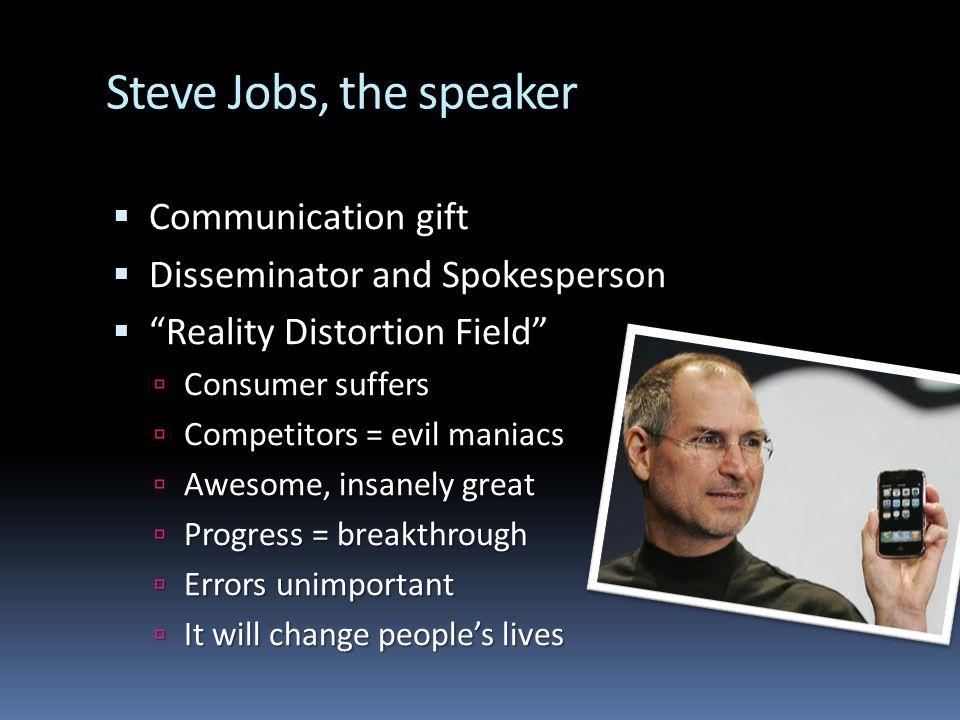 Steve Jobs, the speaker Communication gift Communication gift Disseminator and Spokesperson Disseminator and Spokesperson Reality Distortion Field Rea