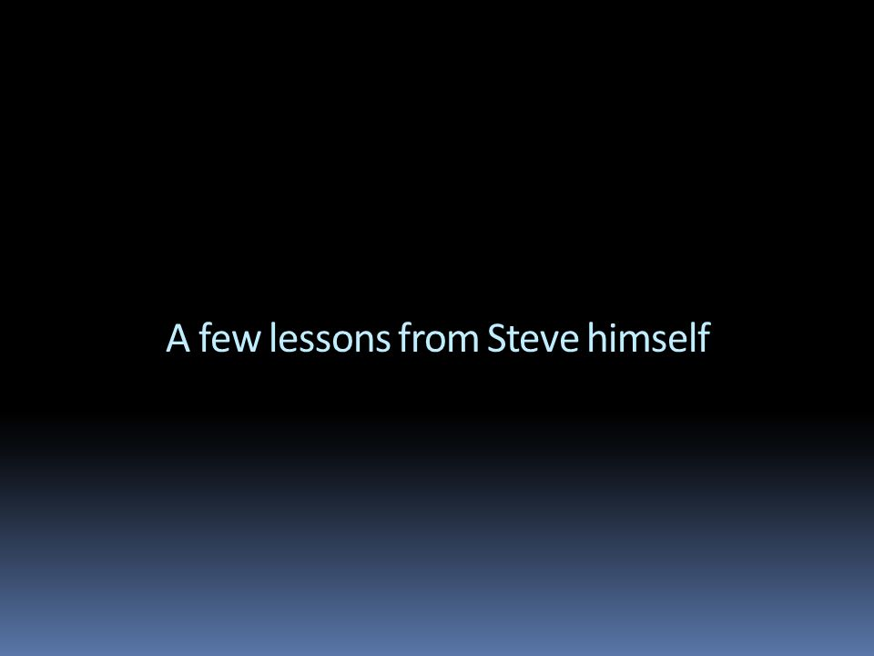 A few lessons from Steve himself