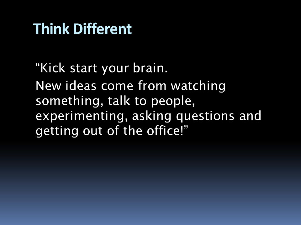 Think Different Kick start your brain.