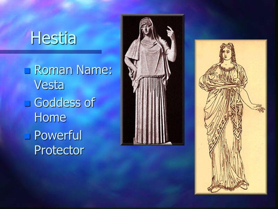 Hestia n Roman Name: Vesta n Goddess of Home n Powerful Protector