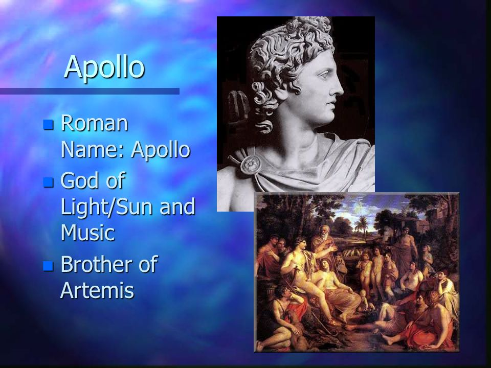 Apollo n Roman Name: Apollo n God of Light/Sun and Music n Brother of Artemis