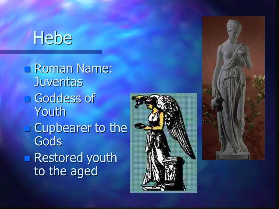 Eros n Roman Name: Cupid n Young God of Love n Son of Aphrodite and Hephaestus