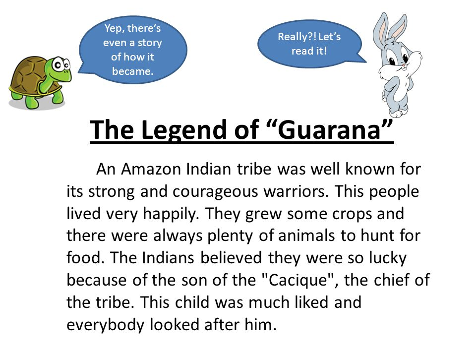 The Legend of Guarana An Amazon Indian tribe was well known for its strong and courageous warriors.