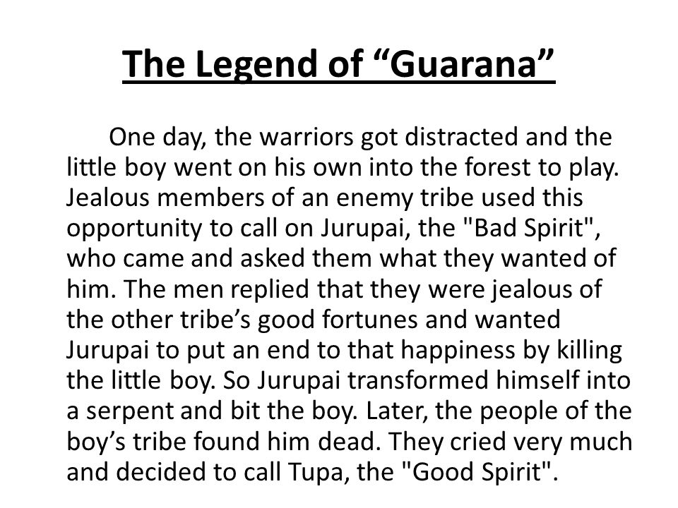 The Legend of Guarana One day, the warriors got distracted and the little boy went on his own into the forest to play.