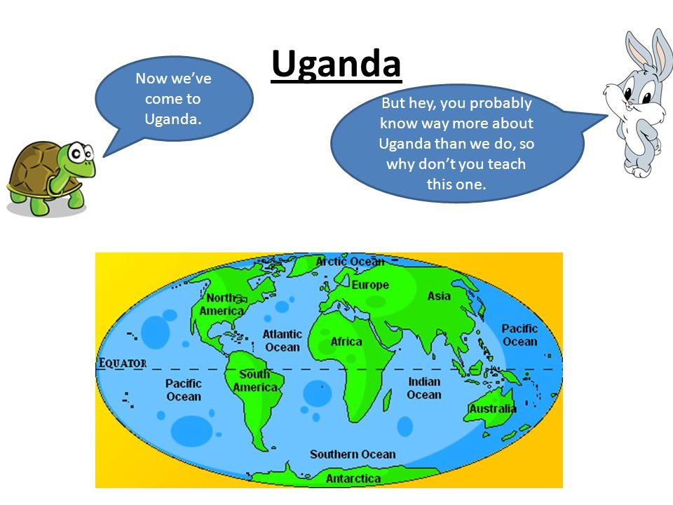 Uganda Now weve come to Uganda.