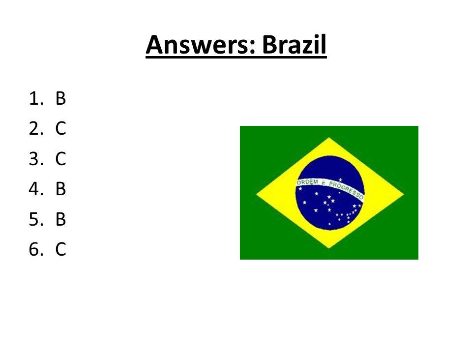 Answers: Brazil 1.B 2.C 3.C 4.B 5.B 6.C