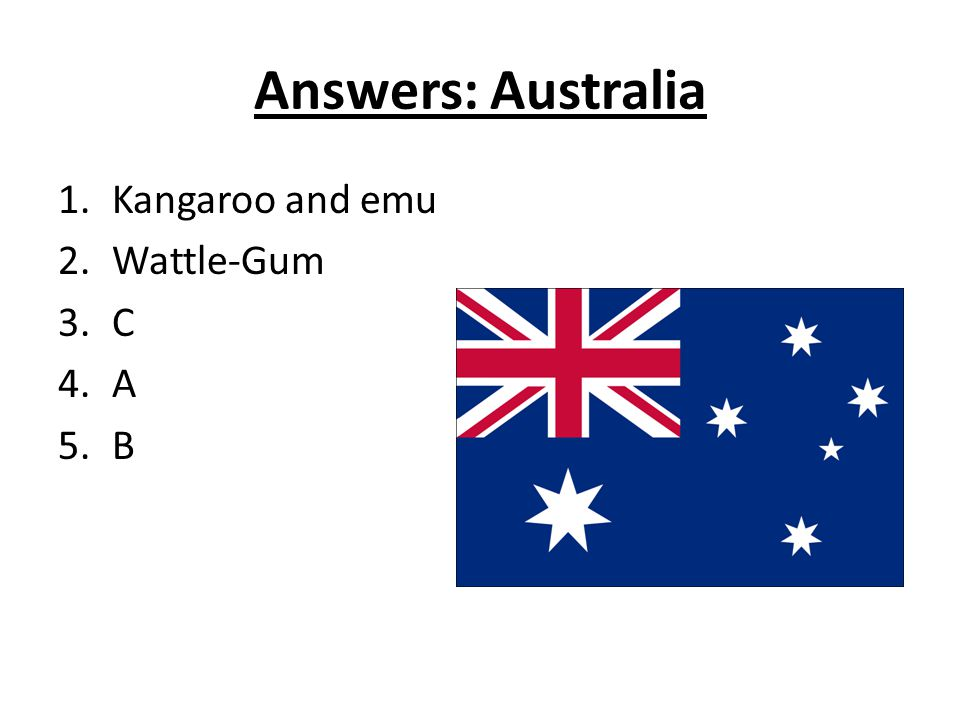 Answers: Australia 1.Kangaroo and emu 2.Wattle-Gum 3.C 4.A 5.B