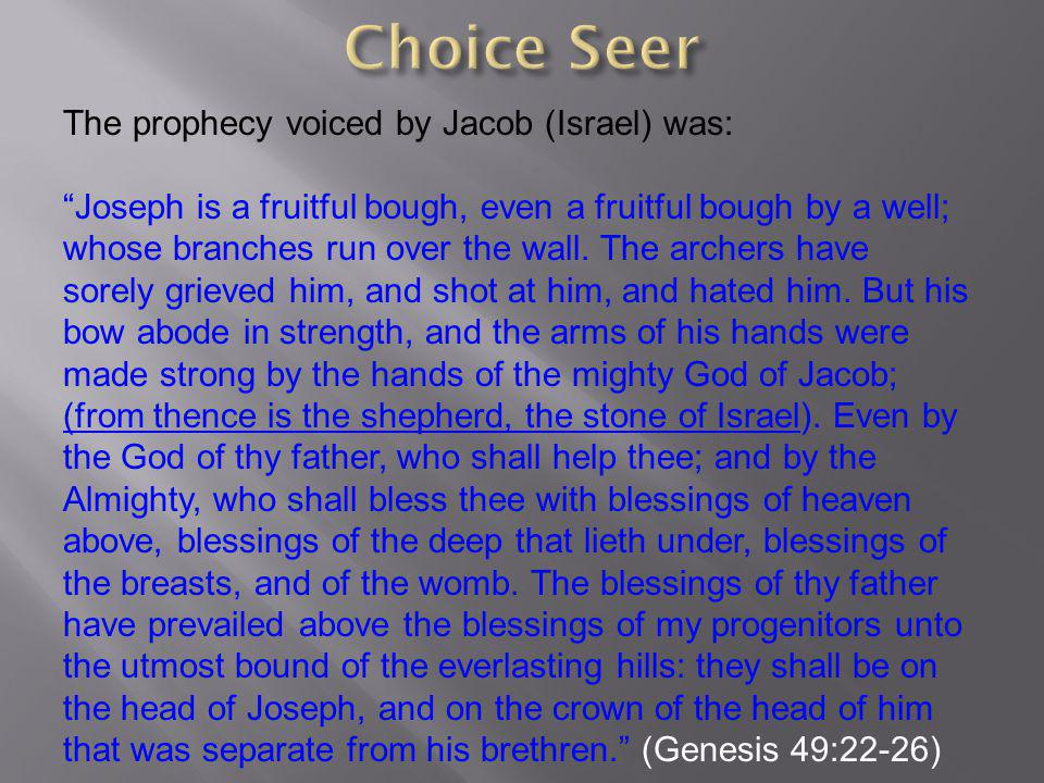 The prophecy voiced by Jacob (Israel) was: Joseph is a fruitful bough, even a fruitful bough by a well; whose branches run over the wall.