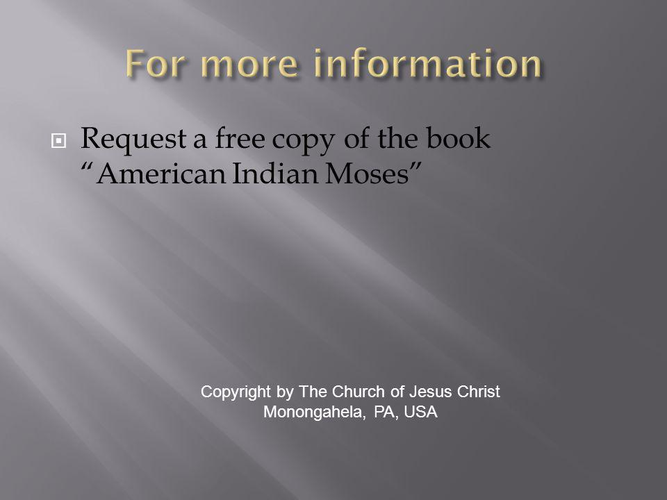 Request a free copy of the book American Indian Moses Copyright by The Church of Jesus Christ Monongahela, PA, USA