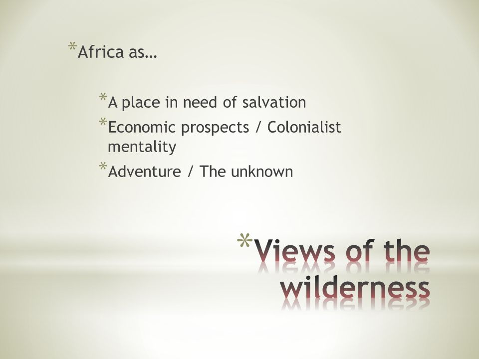 * Africa as… * A place in need of salvation * Economic prospects / Colonialist mentality * Adventure / The unknown