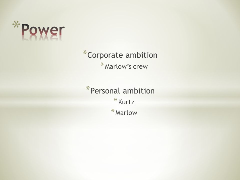 * Corporate ambition * Marlows crew * Personal ambition * Kurtz * Marlow