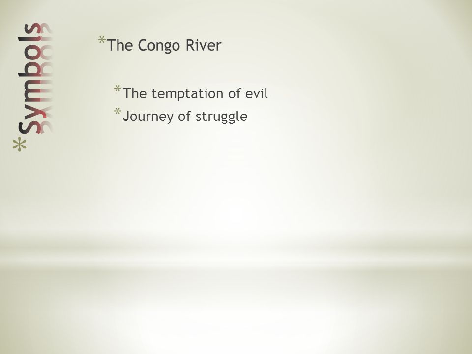 * The Congo River * The temptation of evil * Journey of struggle