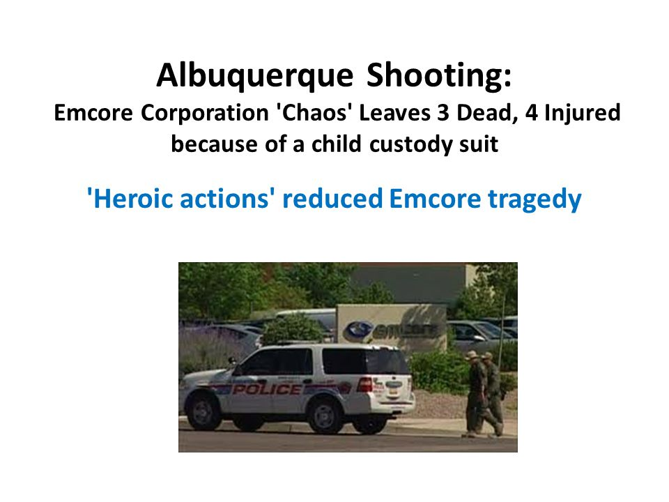 Albuquerque Shooting: Emcore Corporation 'Chaos' Leaves 3 Dead, 4 Injured because of a child custody suit 'Heroic actions' reduced Emcore tragedy