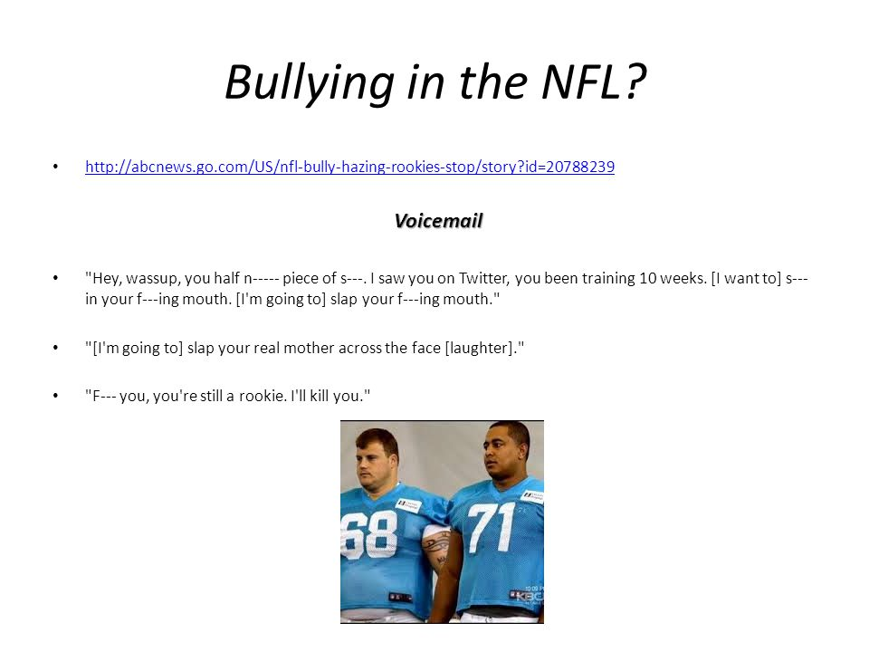 Bullying in the NFL? http://abcnews.go.com/US/nfl-bully-hazing-rookies-stop/story?id=20788239 Voicemail