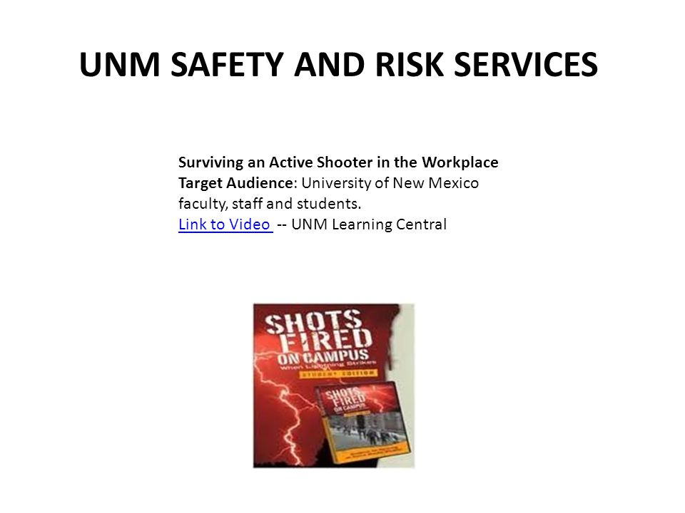 Surviving an Active Shooter in the Workplace Target Audience: University of New Mexico faculty, staff and students. Link to Video Link to Video -- UNM