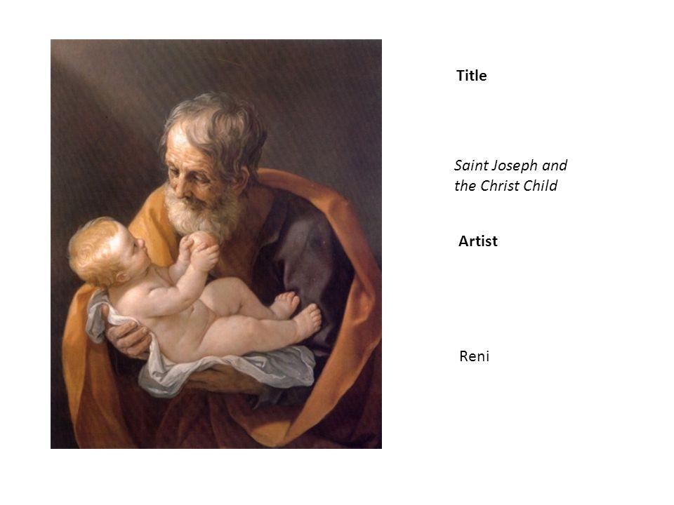 Title Artist Saint Joseph and the Christ Child Reni