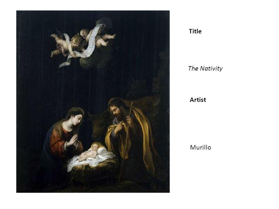 Title Artist The Nativity Murillo