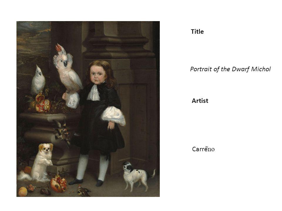 Title Artist Portrait of the Dwarf Michol Carre ͂ no