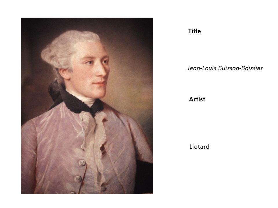 Title Artist Jean-Louis Buisson-Boissier Liotard