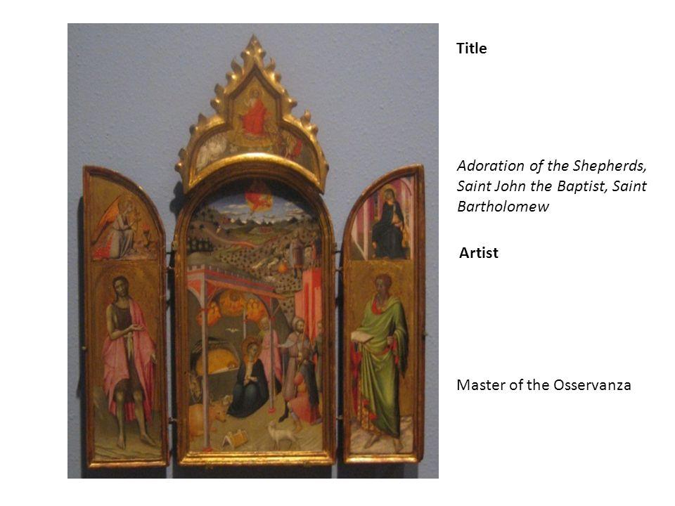 Title Adoration of the Shepherds, Saint John the Baptist, Saint Bartholomew Artist Master of the Osservanza