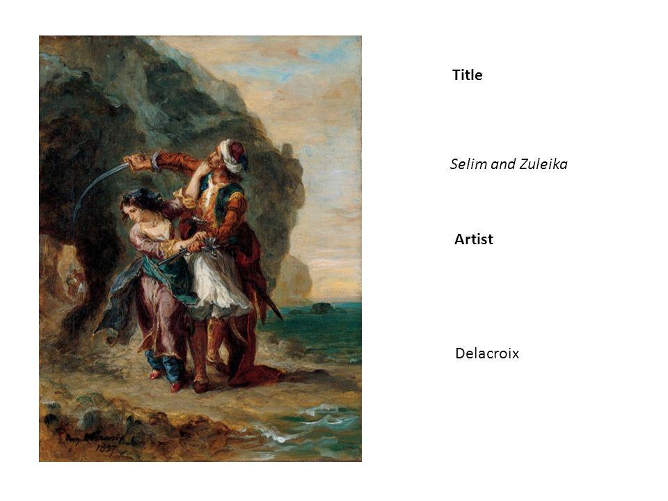 Title Artist Selim and Zuleika Delacroix