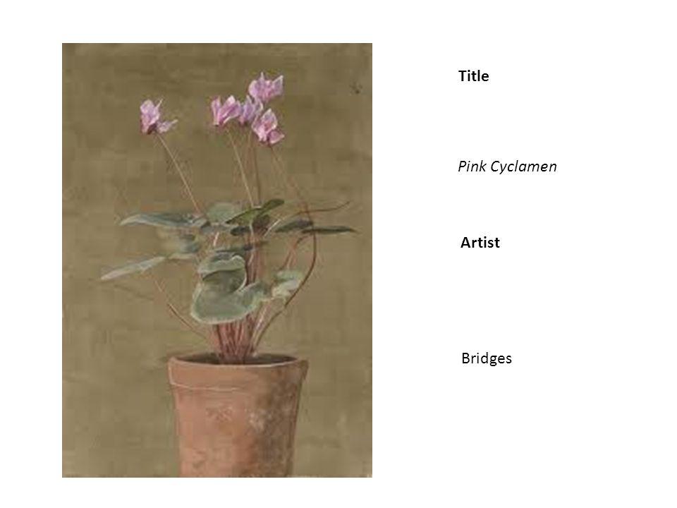 Title Artist Pink Cyclamen Bridges