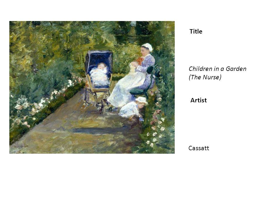 Title Artist Children in a Garden (The Nurse) Cassatt